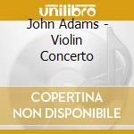 Violin concerto 08 cd musicale di John Adams