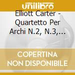 STRING QUARTETS NN.2, 3 AND 4             cd musicale di Elliott Carter