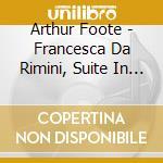 FRANCESCA DA RIMINI, SUITE IN MAGGIORE    cd musicale di Arthur Foote