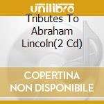 TRIBUTES TO ABRAHAM LINCOLN               cd musicale