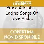 Adolphe bruce ladino songs a.v. cd musicale di ARTISTI VARI