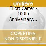 100TH ANNIVERSARY RELEASE                 cd musicale di Elliott Carter