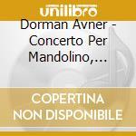 CONC. PER MANDOLINO, CONC. GROSSO  PER P  cd musicale di Avner Dorman
