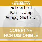 CAMP SONGS, GHETTO SONGS                  cd musicale di Paul Schoenfield