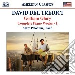 David Del Tredici - Integrale Delle Opere Per Pianoforte, Vol.1: Gotham Glory cd musicale di Del tredici david