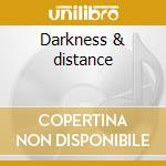 Darkness & distance cd musicale