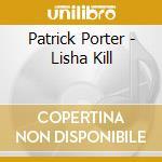 Lisha kill cd musicale di Patrick Porter