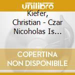 Czar nicholas is dead cd musicale di Christian Kiefer