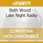 Late night radio - cd musicale di Wood Beth