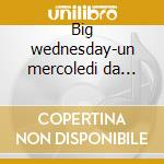 Big wednesday-un mercoledi da leoni cd musicale di Ost