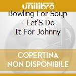 LET'S DO IT FOR JOHNNY!! cd musicale di BOWLING FOR SOUP