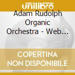 Adam Rudolph Organic Orchestra - Web Of Light cd musicale di Adam rudolph organic