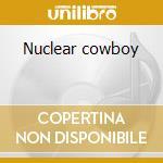 Nuclear cowboy cd musicale