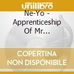 Ne-Yo - Apprenticeship Of Mr... cd musicale di Yo Ne
