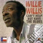Can't help but have blues - cd musicale di Willis Willie