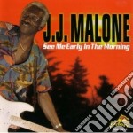 See me early in morning - cd musicale di J.j. Malone