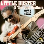 Work your show - cd musicale di Little buster & the soul broth