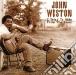 I tried to hide from blue - cd musicale di Weston John