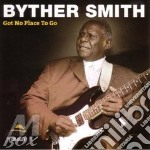 GOT NO PLACE TO GO cd musicale di SMITH BYTHER