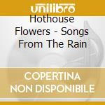 SONGS FROM THE RAIN cd musicale di HOTHOUSE FLOWERS