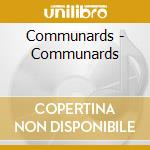 COMMUNARDS(1exstra track re-mastered cd musicale di COMMUNARDS