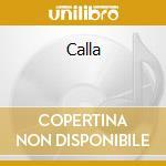 Calla cd musicale di Calla