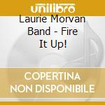 FIRE IT UP!                               cd musicale di LAURIE MORVAN BAND