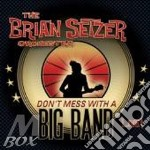 Don't mess with a big band cd musicale di SETZER BRIAN ORCHESTRA