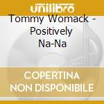 Positively na na cd musicale di Womack Tommy