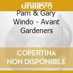 AVANT GARDENERS cd musicale di WINDO PAM & GARY