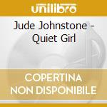Quiet girl cd musicale di Jude Johnstone