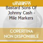 Milemarker - bastard sons of johnny cash cd musicale
