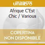 AFRIQUE C'EST CHIC cd musicale di ARTISTI VARI