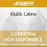 Klubb latino cd musicale di Artisti Vari