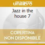 Jazz in the house 7 cd musicale di Artisti Vari