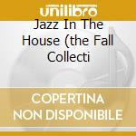 JAZZ IN THE HOUSE (THE FALL COLLECTI cd musicale di ARTISTI VARI