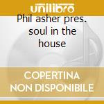 Phil asher pres. soul in the house cd musicale di Artisti Vari
