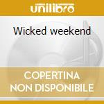 Wicked weekend cd musicale di Artisti Vari