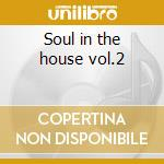 Soul in the house vol.2 cd musicale di Artisti Vari