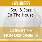 SOUL & JAZZ IN THE HOUSE cd musicale di ARTISTI VARI