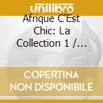 AFRIQUE C'EST CHIC COLLECTION 1 (BOX 3 CD) cd musicale di ARTISTI VARI
