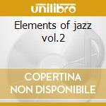 Elements of jazz vol.2 cd musicale di Artisti Vari