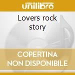 Lovers rock story cd musicale di Artisti Vari