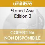 Stoned Asia Edition 3 cd musicale di ARTISTI VARI