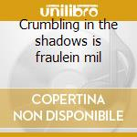 Crumbling in the shadows is fraulein mil cd musicale di William Parker