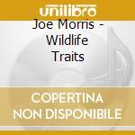 Joe Morris - Wildlife Traits cd musicale di Joe Morris