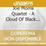 CLOUD OF BLACK BIRDS                      cd musicale di Joe quartet Morris