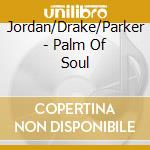 Jordan/Drake/Parker - Palm Of Soul cd musicale di William Parker