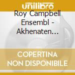 Roy Campbell Ensembl - Akhenaten Suite cd musicale di ROY CAMPBELL ENSEMBL