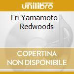 REDWOODS                                  cd musicale di ERI YAMAMOTO TRIO